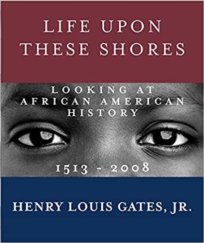 Life Upon These Shores - Henry Louis Gates, Jr