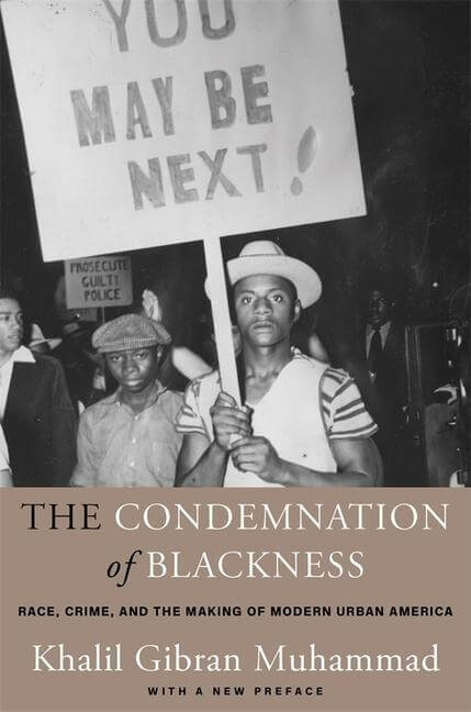 The Condemnation of Blackness Race, Crime, and the Making of Modern Urban America
