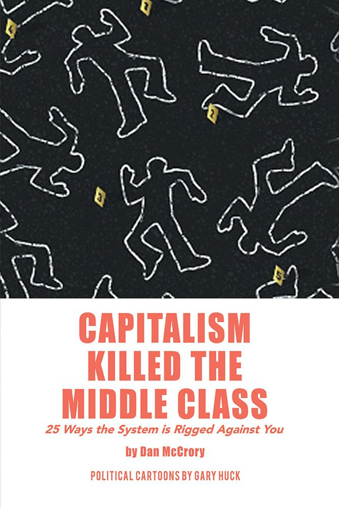 Capitalism Killed the Middle Class: 25 Ways the System Is Rigged Against You