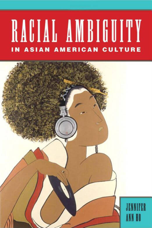 Racial Ambiguity in Asian American Culture by Jennifer Ho - book cover