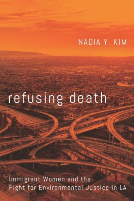Refusing Death: Immigrant Women and the Fight for Environmental Justice in LA book cover by Nadia Kim