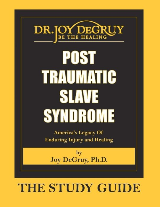 Post Traumatic Slave Syndrome by Dr Joy Degruy study guide